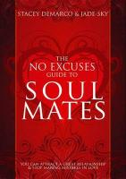 The No Excuses Guide to Soul Mates: You Can Attract a Great Relationship & Stop Making Mistakes in Love